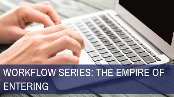 Workflow Series: The Empire of Entering